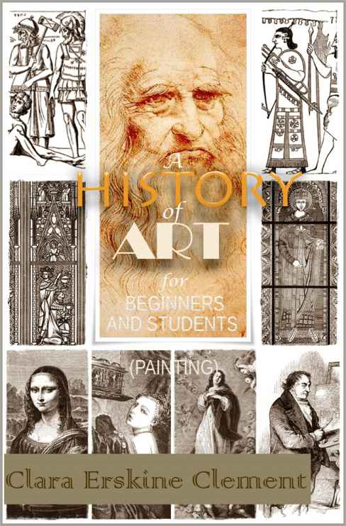 A History of Art for Beginners and Students ( Painting ) With 87 Illustrations By: Clara Erskine Clement
