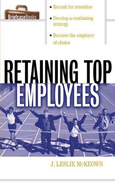 Retaining Top Employees By: J. Leslie McKeown