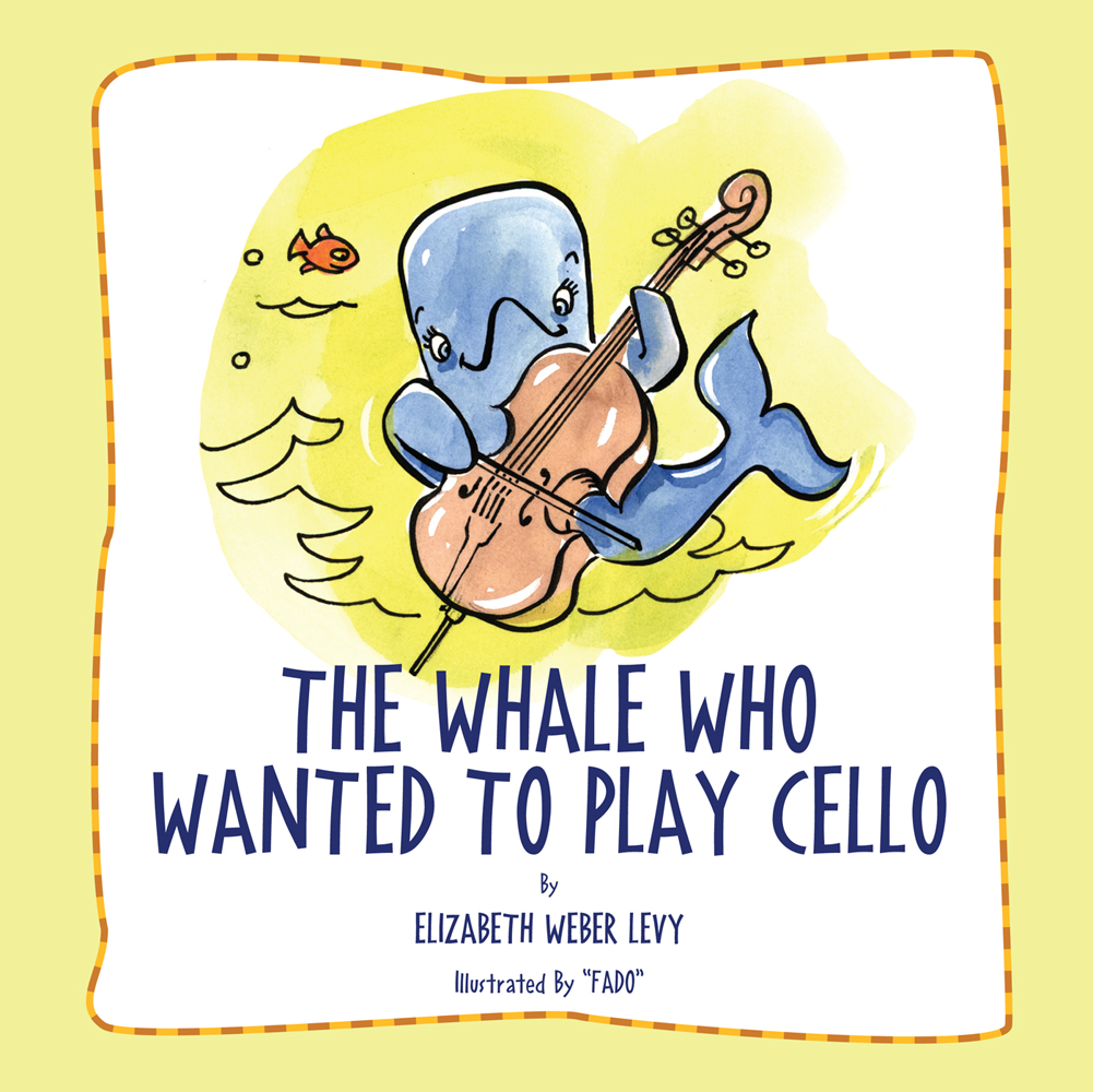 The Whale Who Wanted To Play Cello By: Elizabeth Weber Levy