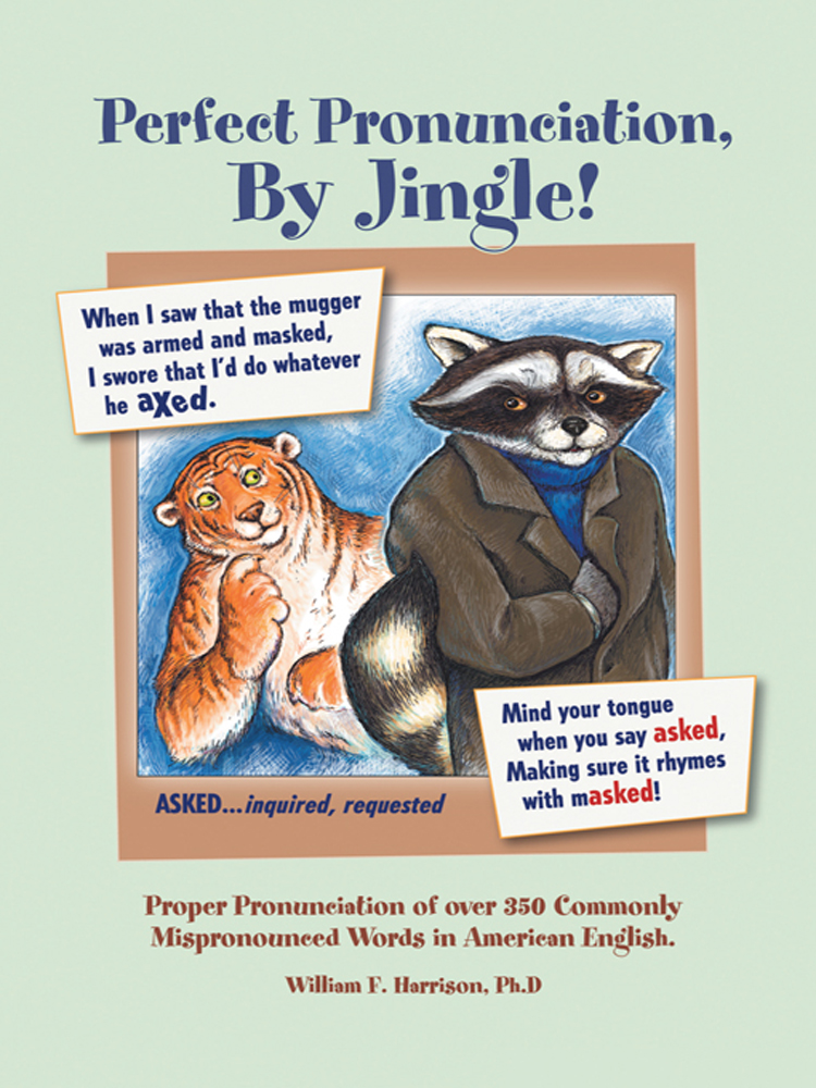 Perfect Pronunciation, By Jingle! By: William F. Harrison, PhD