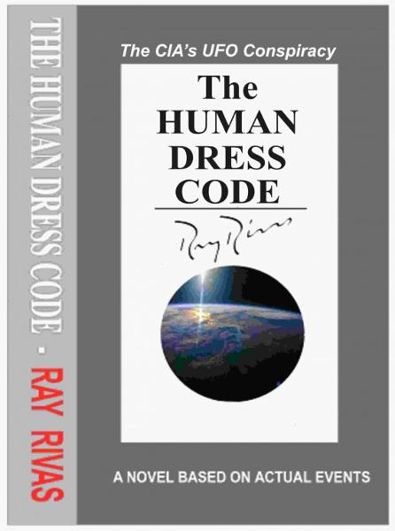 The Human Dress Code: The CIA's UFO Conspiracy By: Ray Rivas