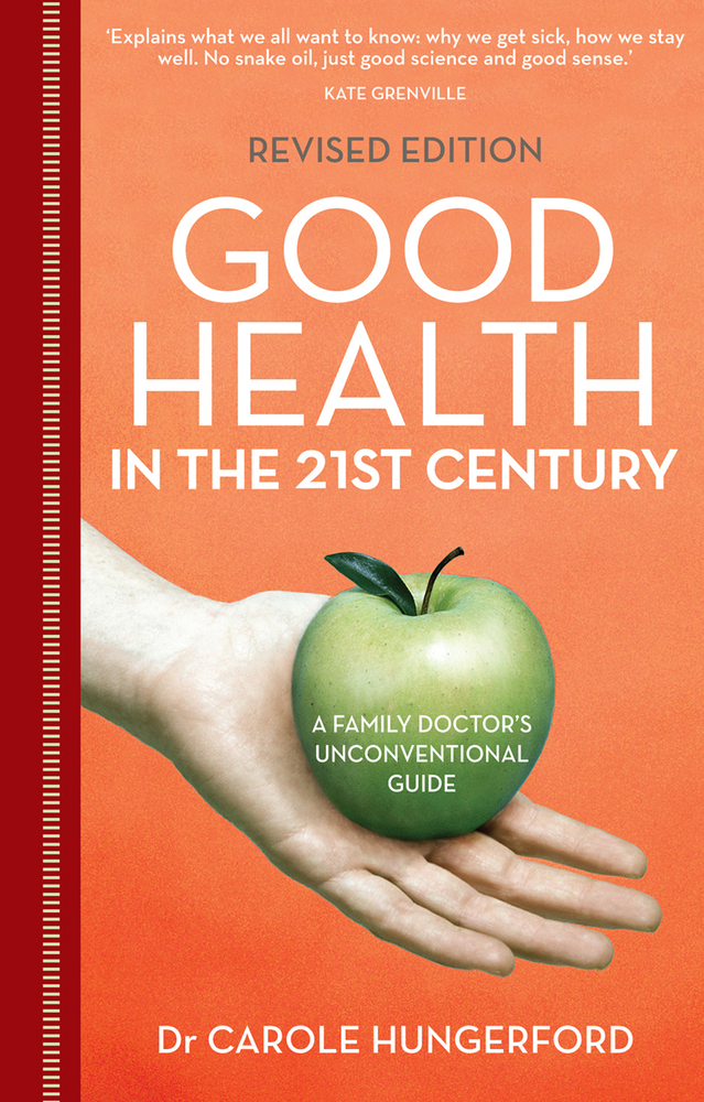 Good Health in the 21st Century: A Family Doctor's Unconventional Guide By: Dr. Carole Hungerford