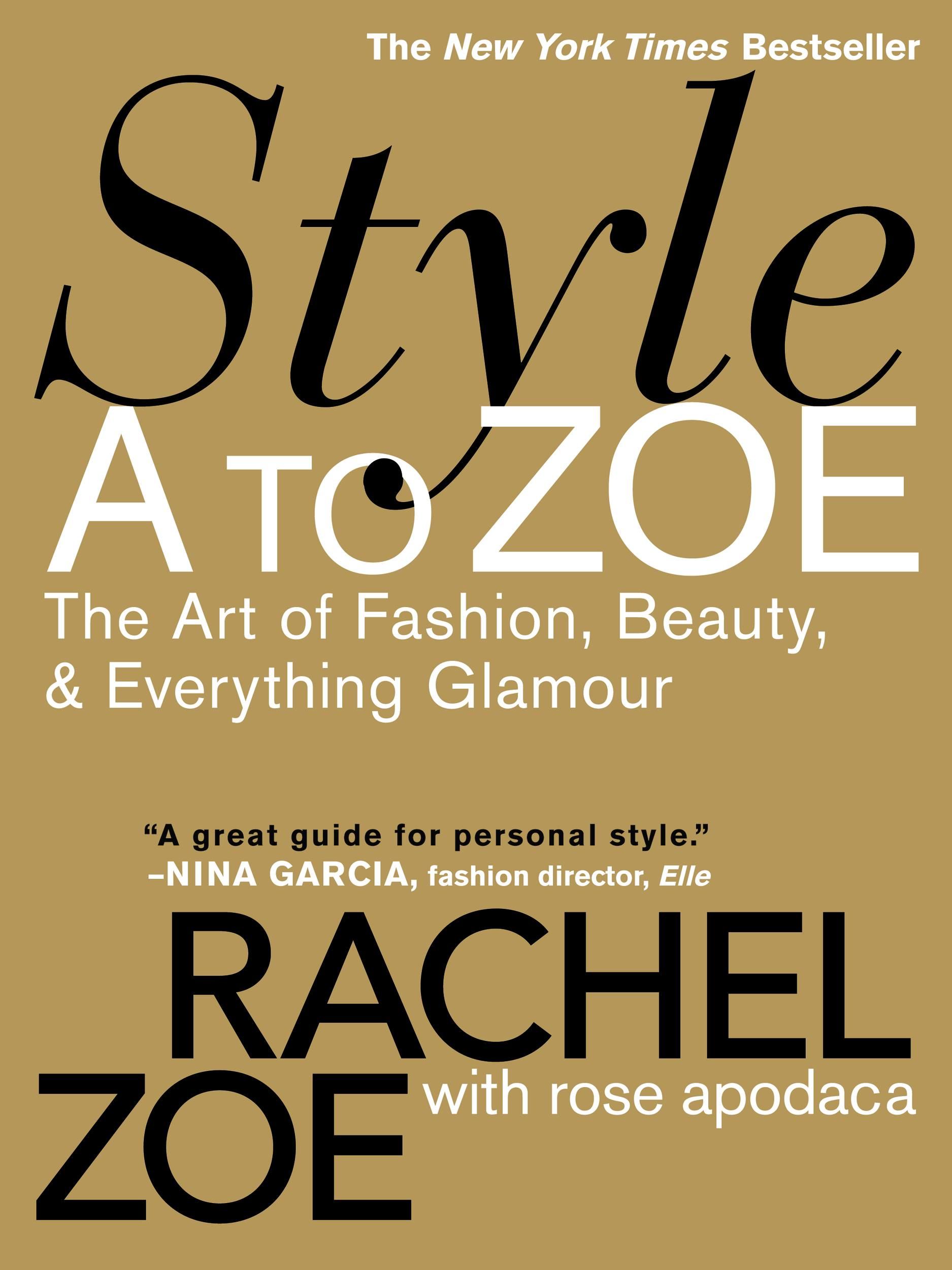 Style A to Zoe By: Rachel Zoe,Rose Apodaca