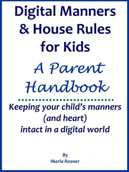 Digital Manners & House Rules: A Handbook for Parents By: Marla Rosner