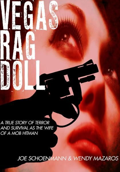 Vegas Rag Doll: A True Story of Terror & Survival as a Mob Hitman's Wife By: Joe Shoenmann and Wendy Mazaros