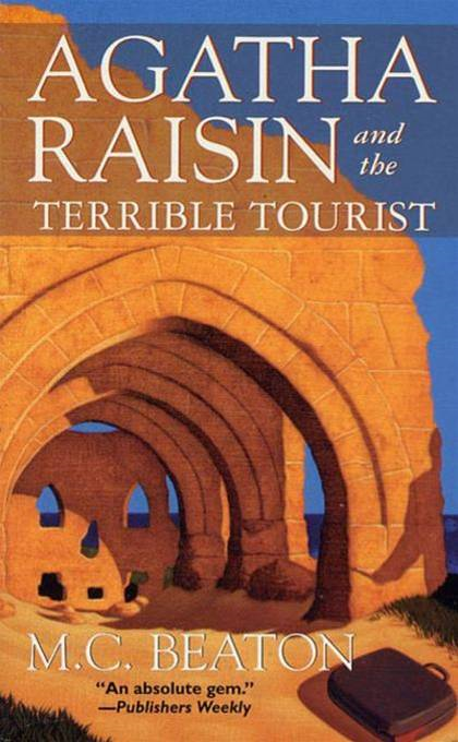 Agatha Raisin and the Terrible Tourist By: M. C. Beaton