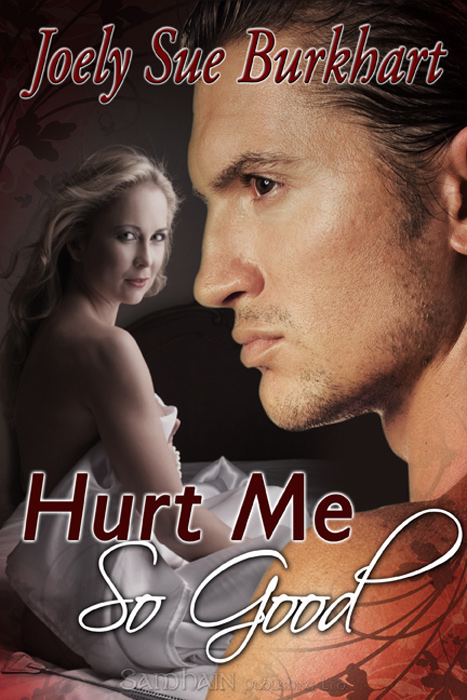 Hurt Me So Good By: Joely Sue Burkhart