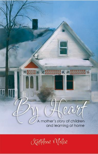 By Heart: A Mother's Story of Children and Learning at Home