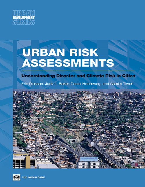 Urban Risk Assessments: An Approach for Understanding Disaster and Climate Risk in Cities By: The World Bank