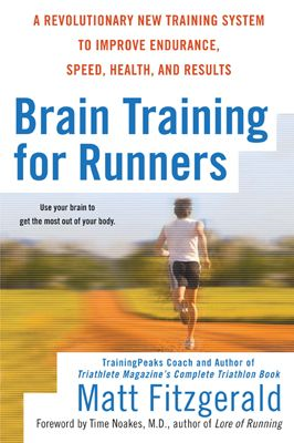 Brain Training For Runners: A Revolutionary New Training System to Improve Endurance, Speed, Health, and Results By: Matt Fitzgerald
