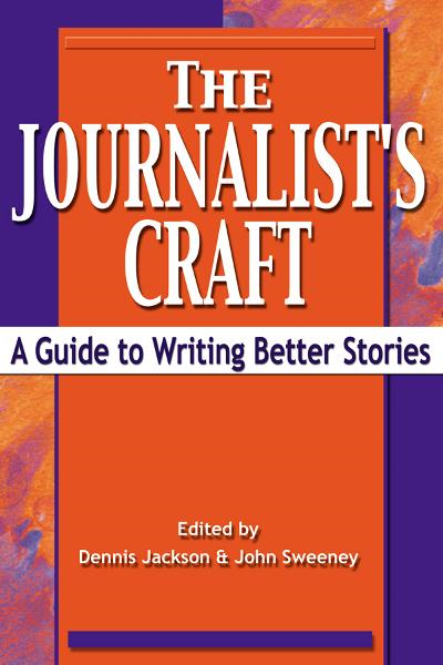 The Journalist's Craft: A Guide to Writing Better Stories By: Dennis Jackson