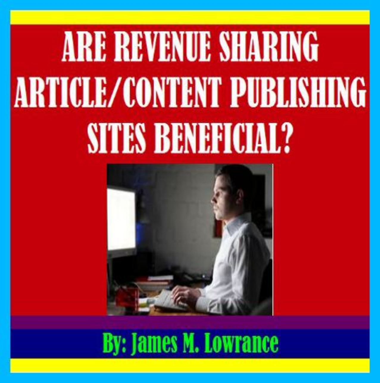 Are Revenue Sharing Article/Content Publishing Sites Beneficial? By: James Lowrance