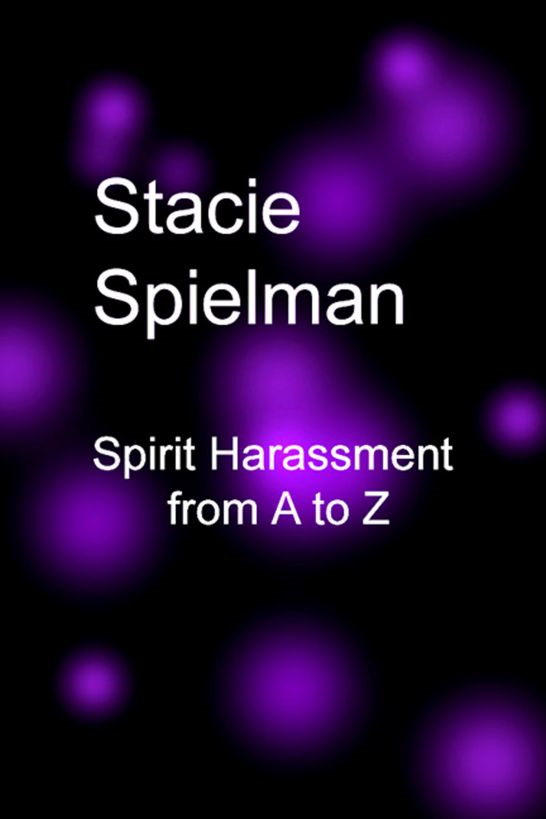 Spirit Harassment From A to Z