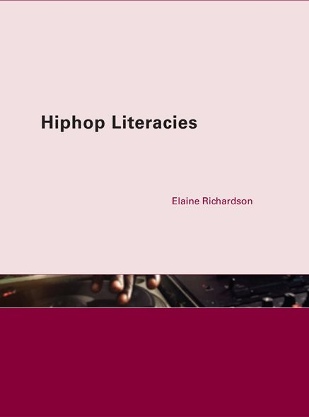 Hiphop Literacies By: Elaine Richardson