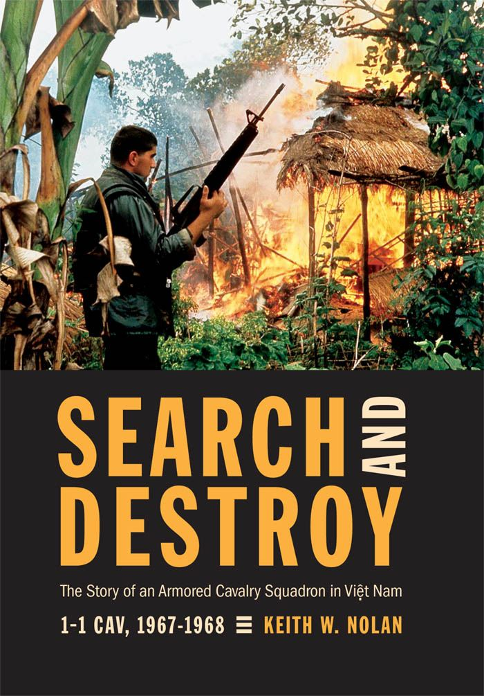 Search and Destroy: The Story of an Armored Cavalry Squadron in Vietnam: 1-1 Cav, 1967-1968 By: Keith W. Nolan
