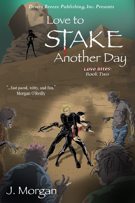 Love Bites Book Two: Love To Stake Another Day By: J Morgan