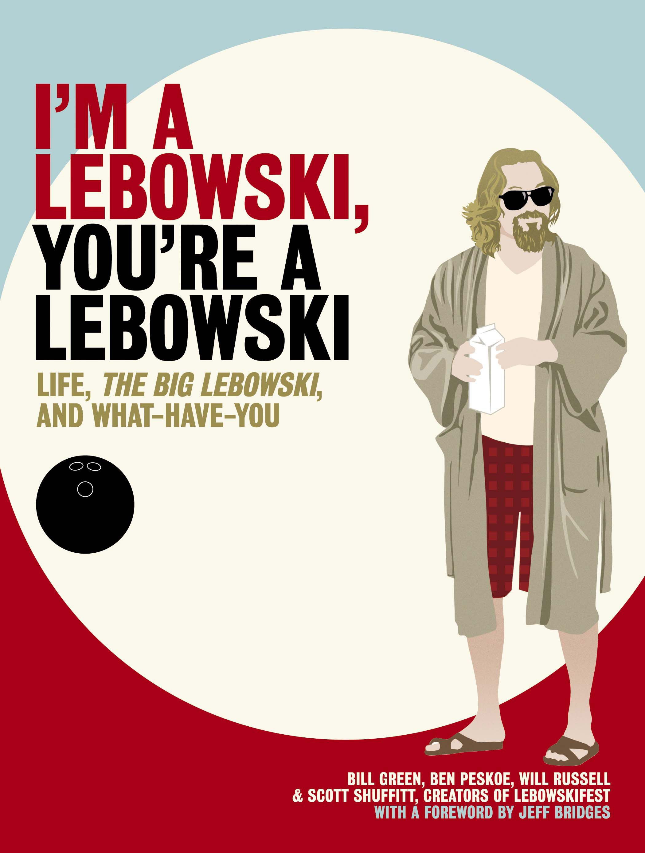 I'm a Lebowski, You're a Lebowski: Life, The Big Lebowski, and What Have You
