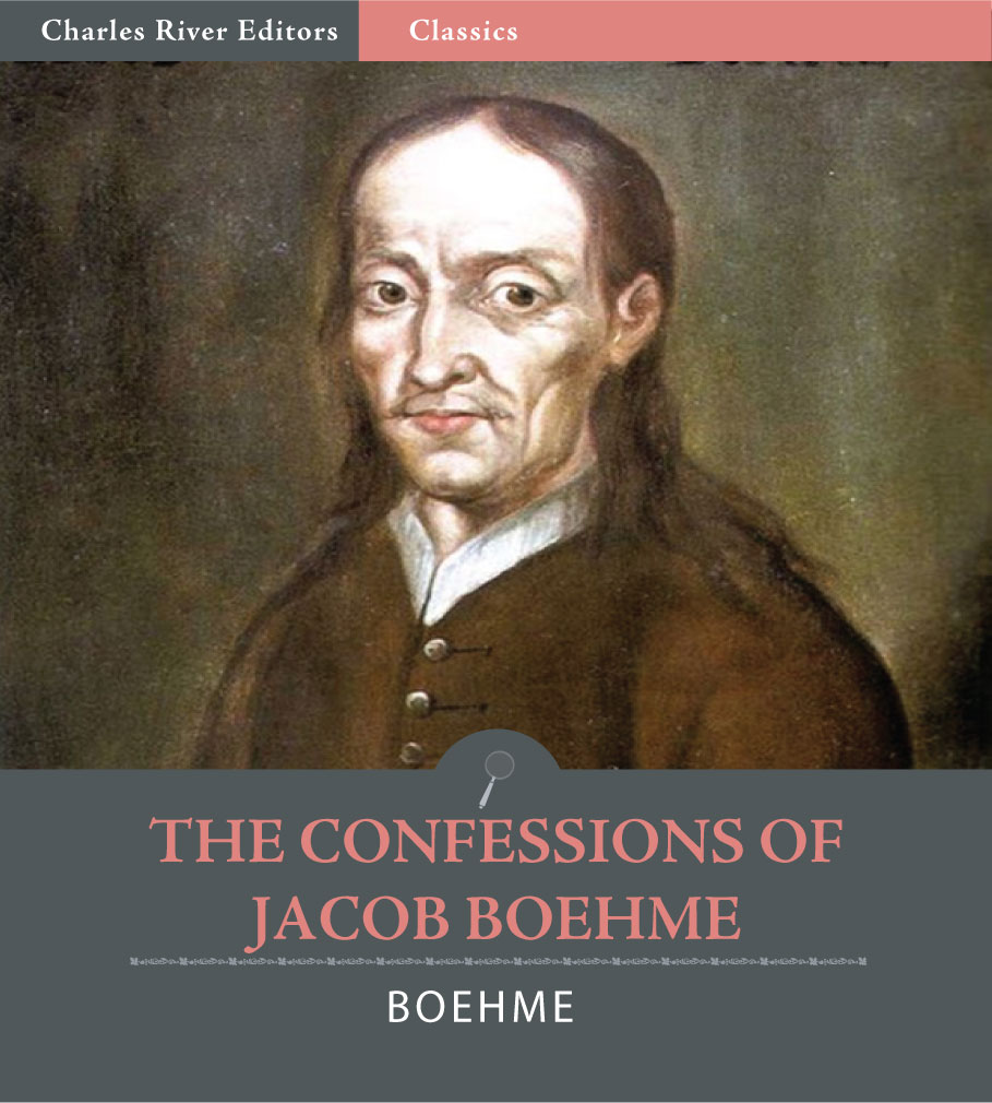 The Confessions of Jacob Boehme By: Jacob Boehme