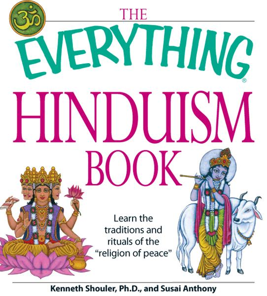 "The Everything Hinduism Book: Learn the traditions and rituals of the ""religion of peace"" By: Kenneth Schouler,Susai Anthony"