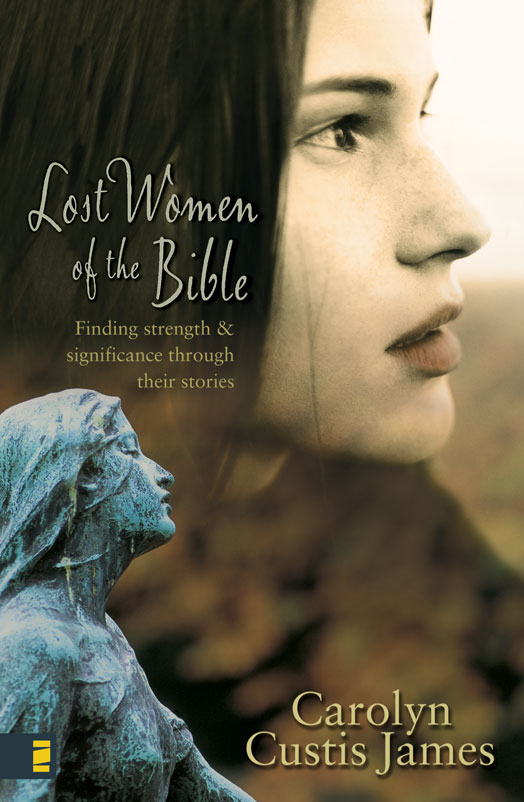 Lost Women of the Bible By: Carolyn Custis   James