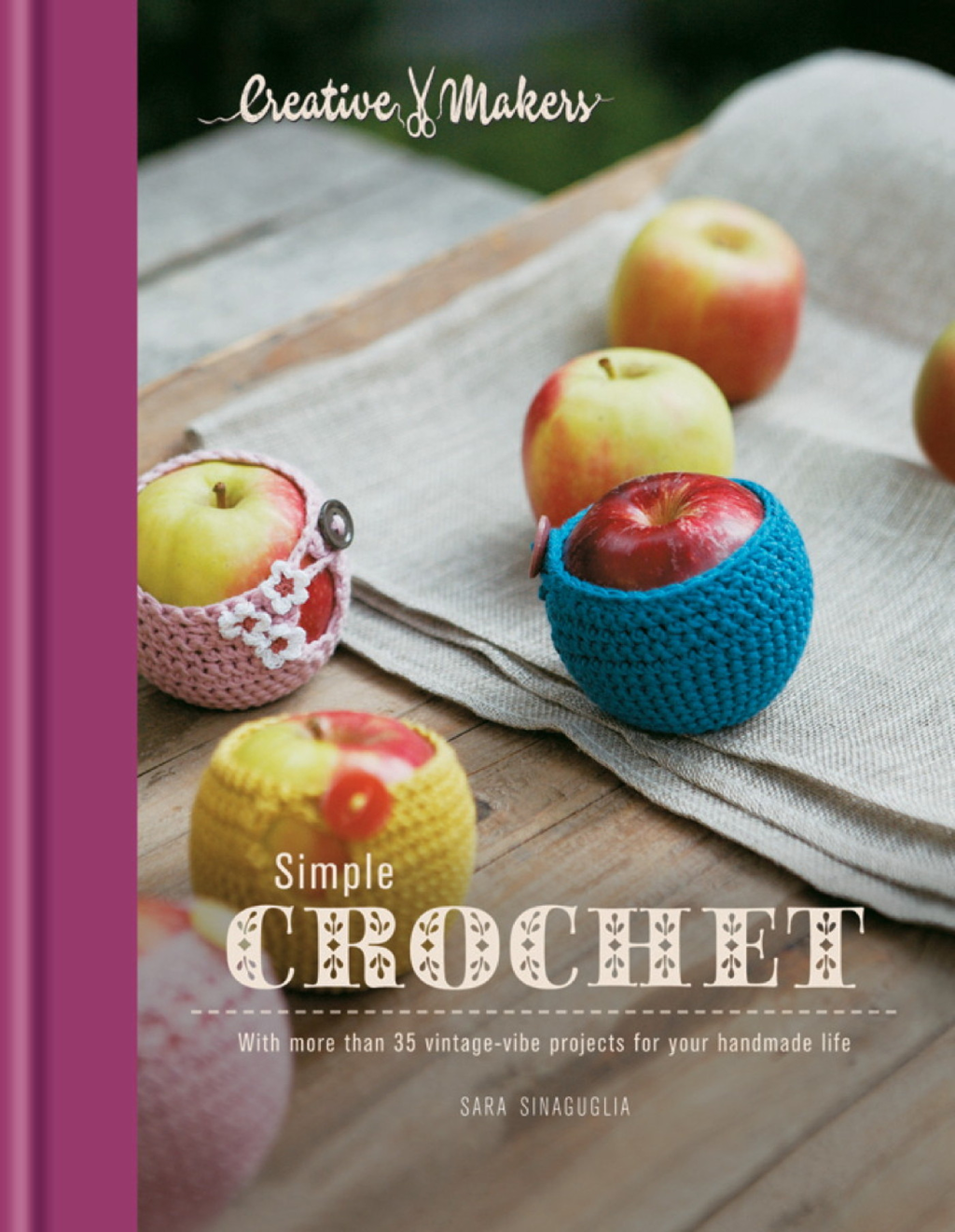 Creative Makers: Simple Crochet With 35 vintage-vibe projects for your handmade life