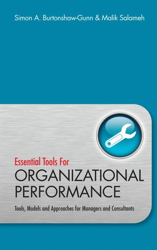 Essential Tools for Organisational Performance By: Malik Salameh ,Simon Burtonshaw-Gunn