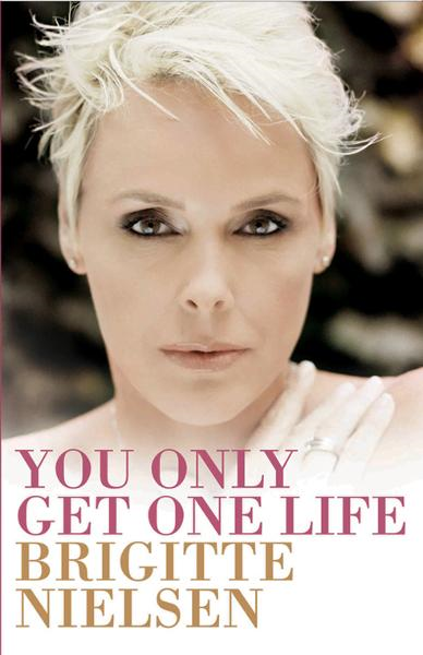 You Only Get One Life By: Brigitte Nielsen