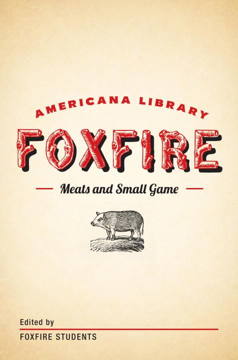 Meats and Small Game By: Foxfire Fund, Inc.