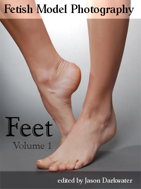 Fetish Model Photography: Feet - Photos and Pictures of Women Foot Models, Vol. 1