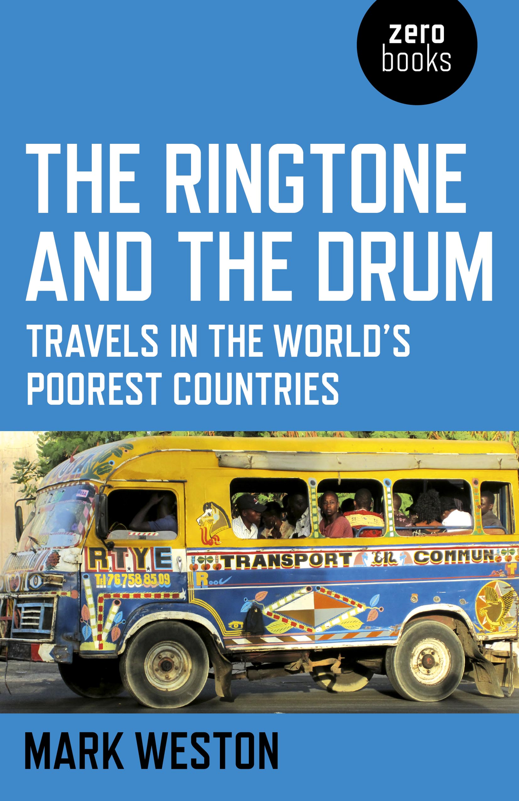 The Ringtone and the Drum: Travels in the World's Poorest Countries By: Mark Weston