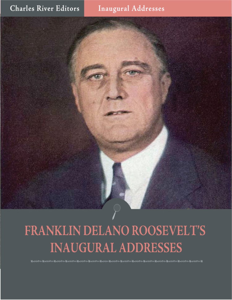Inaugural Addresses: President Franklin D. Roosevelts Inaugural Addresses (Illustrated)
