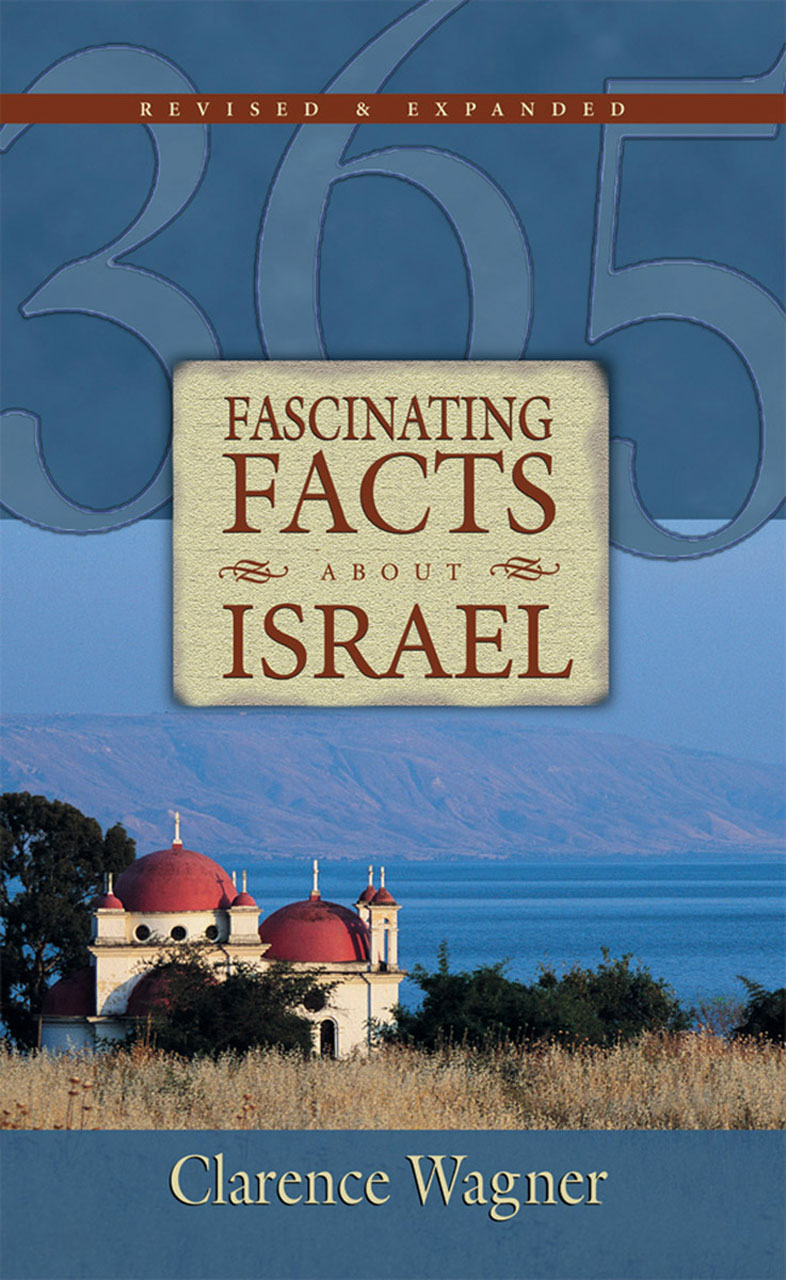 365 Fascinating Facts About Israel By: Clarence J. Wagner