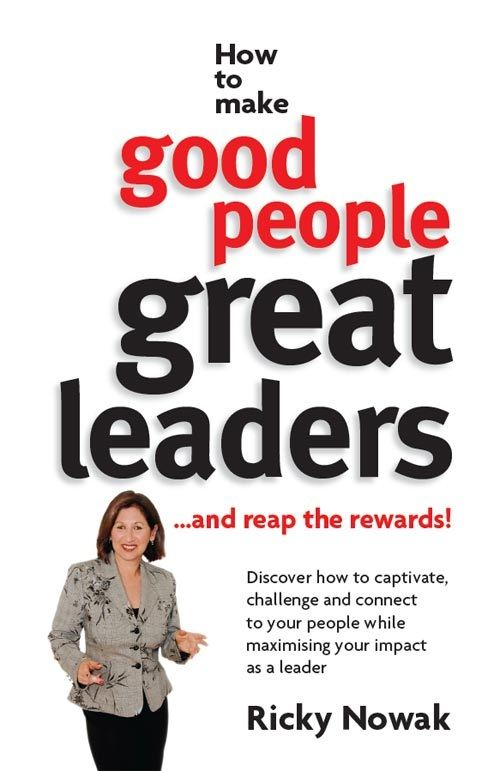 How To Make Good People Great Leaders By: Ricky Nowak