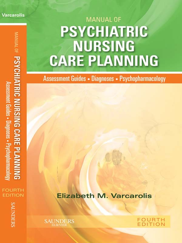 Manual of Psychiatric Nursing Care Planning By: Elizabeth M. Varcarolis