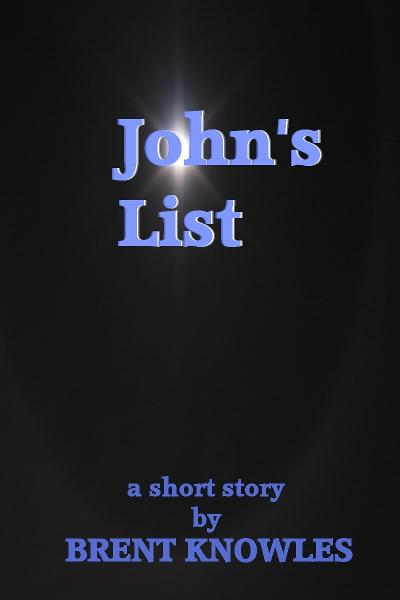 John's List By: Brent Knowles