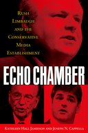 Echo Chamber:Rush Limbaugh and the Conservative Media Establishment