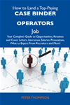 How To Land A Top-Paying Case Binder Operators Job: Your Complete Guide To Opportunities, Resumes And Cover Letters, Interviews,