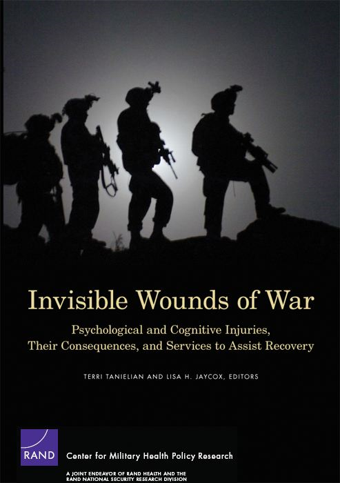 Invisible Wounds of War: Psychological and Cognitive Injuries, Their Consequences, and Services to Assist Recovery By: Terri Tanielian,Lisa H. Jaycox