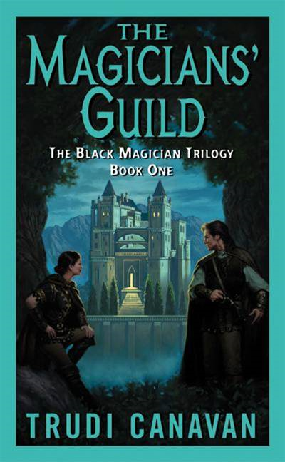 The Magicians' Guild: The Black Magician Trilogy By: Trudi Canavan