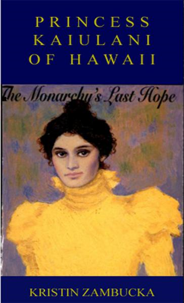 PRINCESS KAIULANI OF HAWAII: The Last Hope Of Hawaii's Monarchy