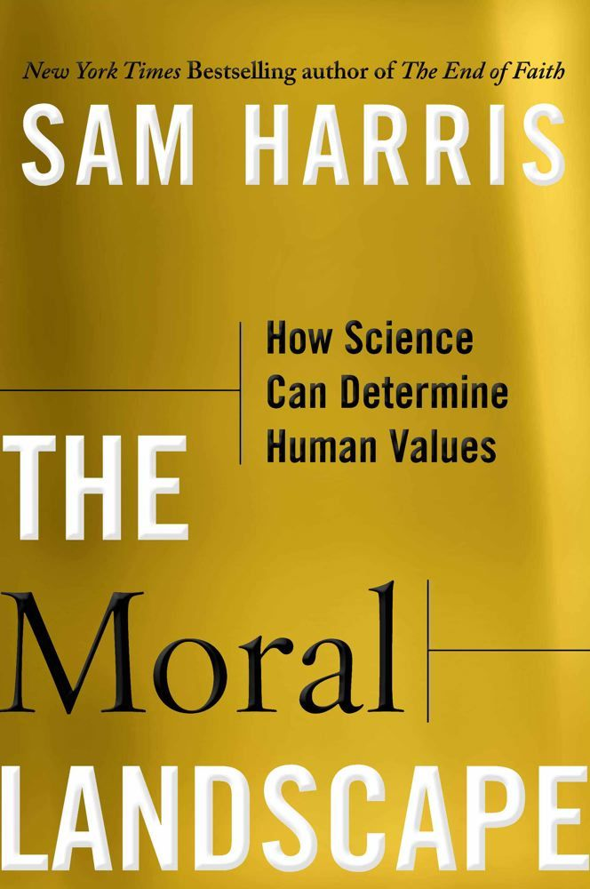 The Moral Landscape By: Sam Harris