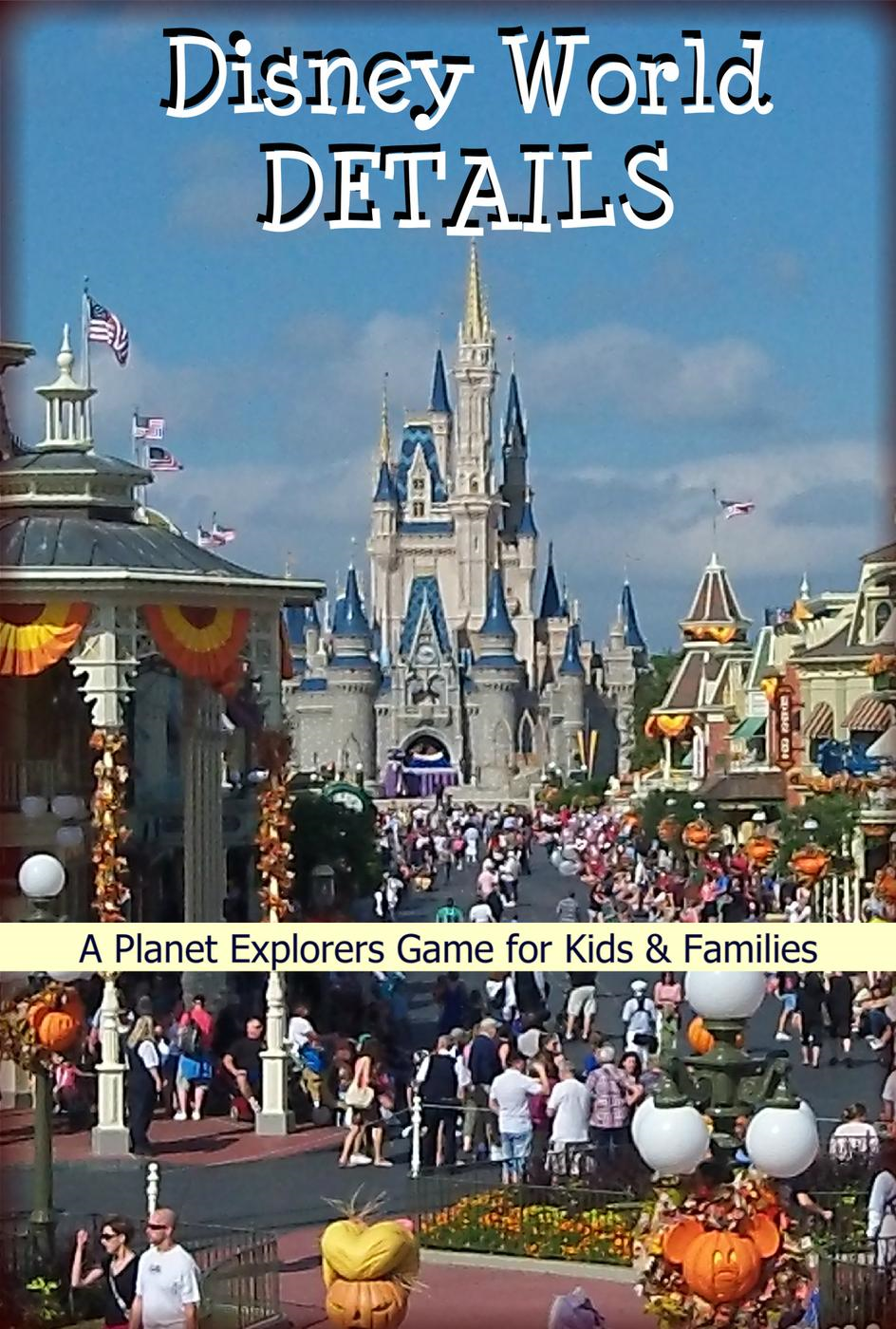 Disney World Details: A Planet Explorers Game for Kids & Families (Planet Explorers Travel Guides for Kids)