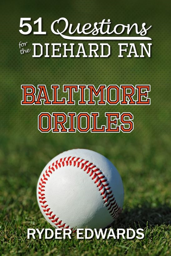 51 Questions for the Diehard Fan: Baltimore Orioles