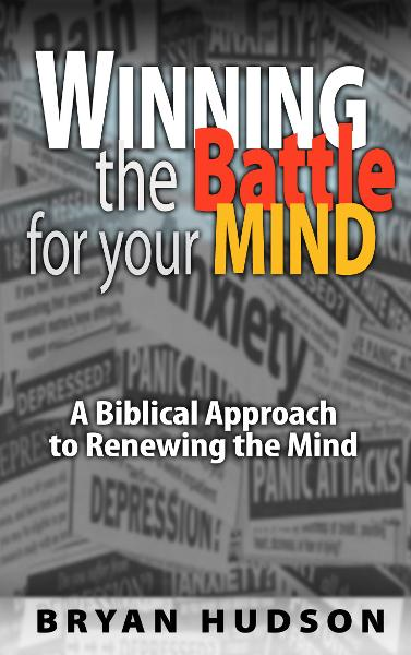 Winning the Battle for Your Mind By: Bryan Hudson