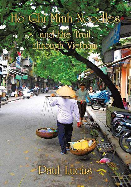 Ho Chi Minh Noodles and the Trail through Vietnam By: Paul Lucus