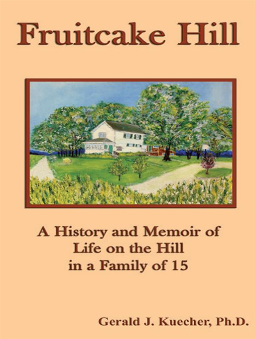 Fruitcake Hill: A History And Memoir Of Life On The Hill In A Family Of 15