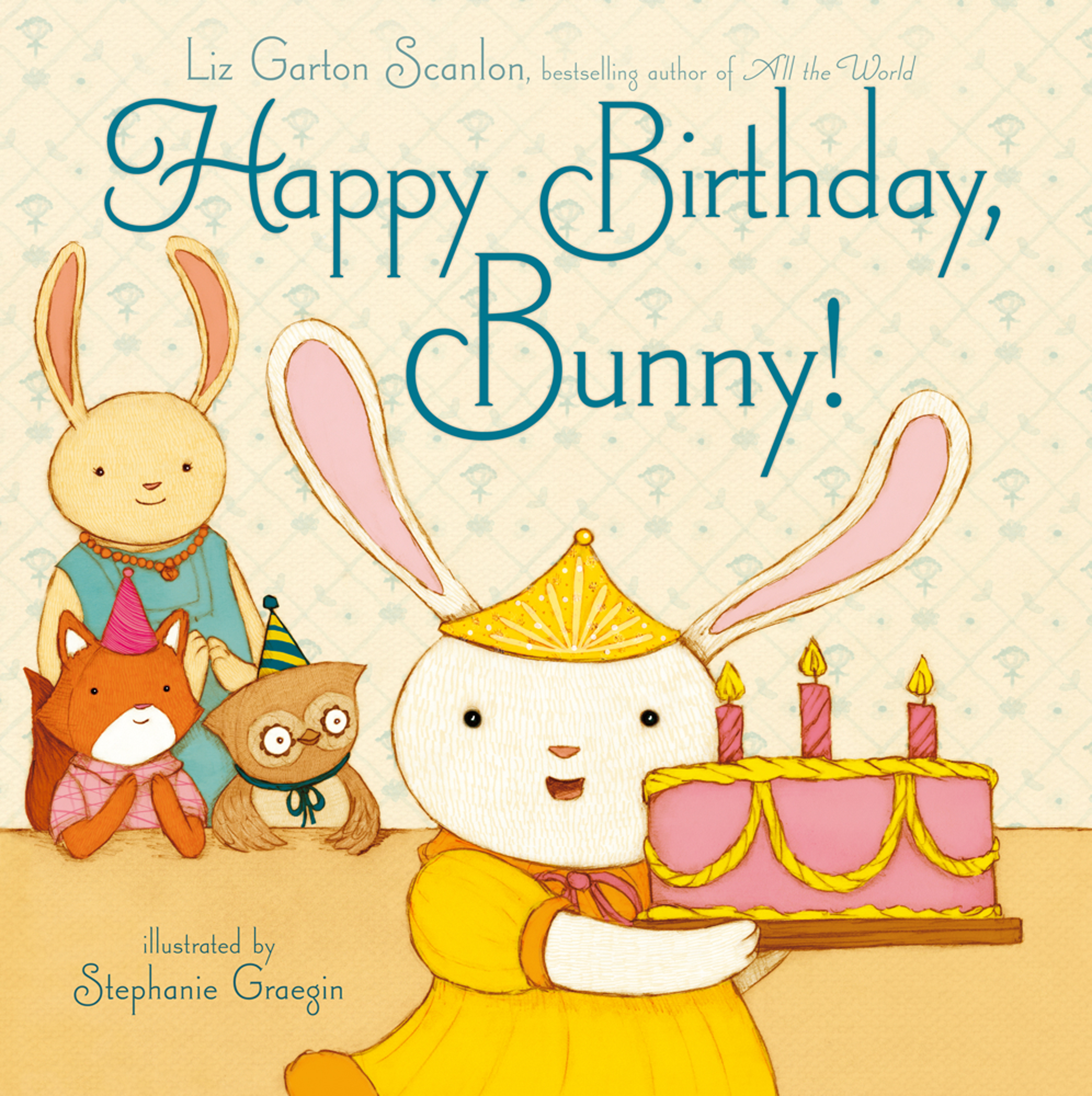 Happy Birthday, Bunny! By: Liz Garton Scanlon,Stephanie Graegin