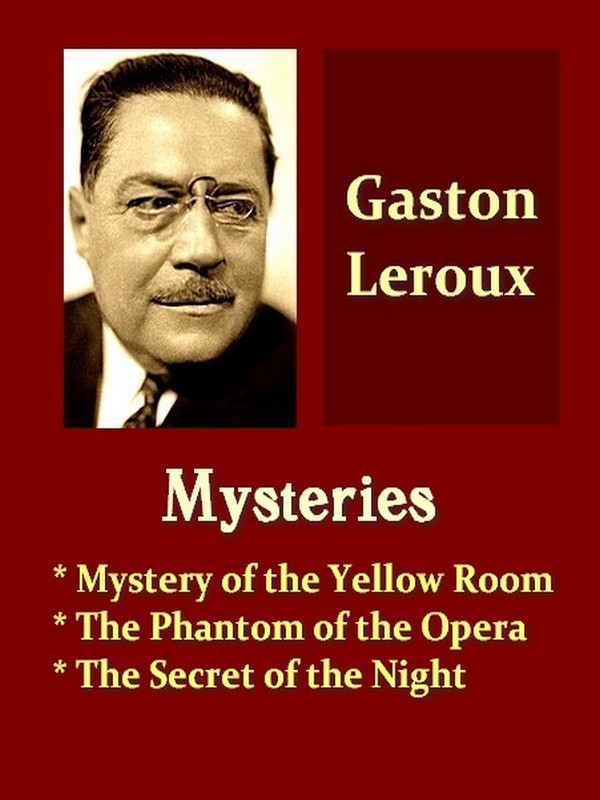 Three GASTON LEROUX Mysteries By: Gaston Leroux