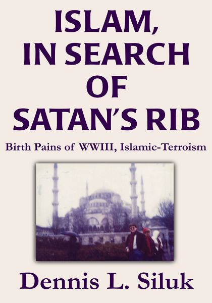 Islam, In Search of Satan's Rib By: Dennis Siluk, Ed.D.