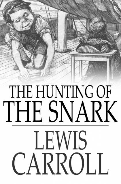 The Hunting Of The Snark: An Agony In Eight Fits An Agony in Eight Fits